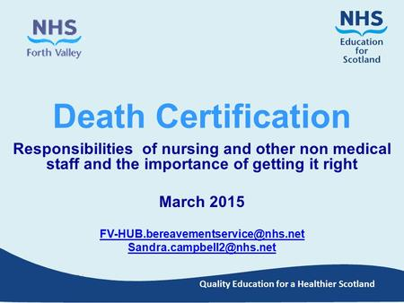Quality Education for a Healthier Scotland Death Certification Responsibilities of nursing and other non medical staff and the importance of getting it.