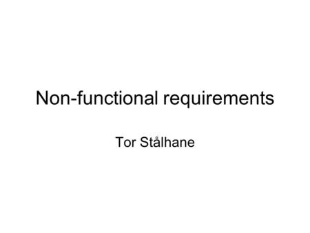 Non-functional requirements Tor Stålhane. Concrete requirements from high level goals Goal categorization: Similar to requirements categorizations: