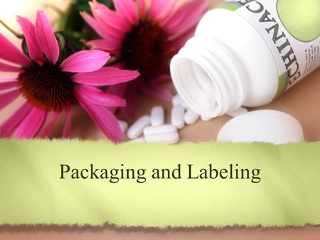 Packaging and Labeling. The principal functions of product packaging The main functions of labels What you'll learn...