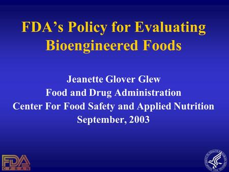 FDA's Policy for Evaluating Bioengineered Foods Jeanette Glover Glew Food and Drug Administration Center For Food Safety and Applied Nutrition September,