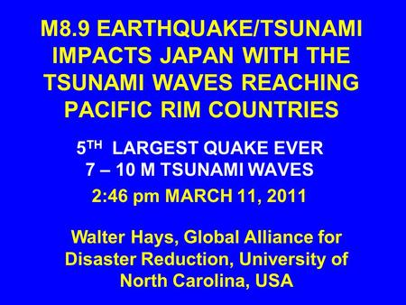 M8.9 EARTHQUAKE/TSUNAMI IMPACTS JAPAN WITH THE TSUNAMI WAVES REACHING PACIFIC RIM COUNTRIES 5 TH LARGEST QUAKE EVER 7 – 10 M TSUNAMI WAVES 2:46 pm MARCH.