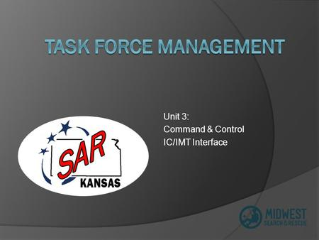 Unit 3: Command & Control IC/IMT Interface. Unit Goal Upon completion of this unit, participants will be able to describe the task force organizational.