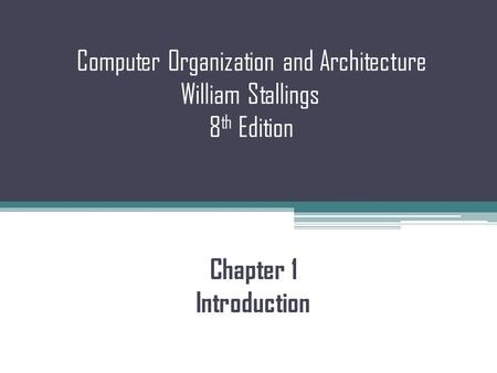 Computer Organization and Architecture William Stallings 8 th Edition Chapter 1 Introduction.