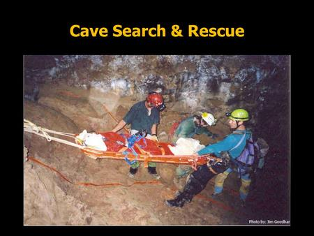 Cave Search & Rescue Photo by: Jim Goodbar. Cave Search & Rescue Safety Requirements Human-Related Causes Environmental Causes Developing General Plans.