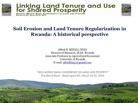 <strong>Soil</strong> <strong>Erosion</strong> <strong>and</strong> Land Tenure Regularization in Rwanda: A historical perspective Alfred R. BIZOZA (PhD) Director of Research, IPAR- Rwanda Associate Professor.