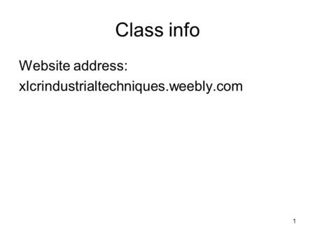 Class info Website address: xlcrindustrialtechniques.weebly.com.