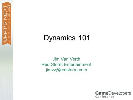 Dynamics 101 Jim Van Verth Red Storm Entertainment