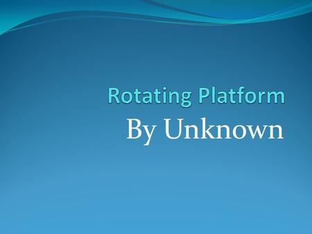 Rotating Platform By Unknown.