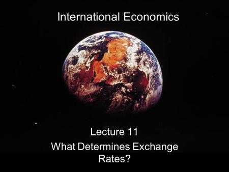 International Economics Lecture 11 What Determines Exchange Rates?