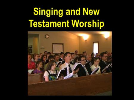 "Singing and New Testament Worship. Eph 5:19 ""Speaking to yourselves in psalms and hymns and spiritual songs, singing and making melody in your heart to."