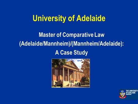 University of Adelaide Master of Comparative Law (Adelaide/Mannheim)/(Mannheim/Adelaide): A Case Study.