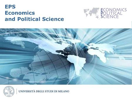 Page 1 EPS Economics and Political Science. Page 2 Overview  The two-year master's degree in Economics and Political Science (EPS) at University of Milan.