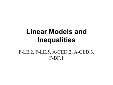 Linear Models and Inequalities F-LE.2, F-LE.5, A-CED.2, A-CED.3, F-BF.1.