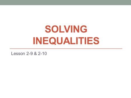SOLVING INEQUALITIES Lesson 2-9 & 2-10. Math Vocabulary Review Inequality: A math sentence that compares (, ) a point/points on a number line.