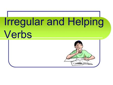 Irregular and Helping Verbs. COMMON IRREGULAR VERBS become PresentPastPast Participle ??? Can you list these verb forms?