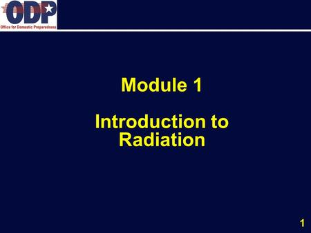 1 Module 1 Introduction to Radiation. 2 Introduction to Radiation Terminal Objective: DEFINE the fundamentals of radiation, radioactive material, ionization,
