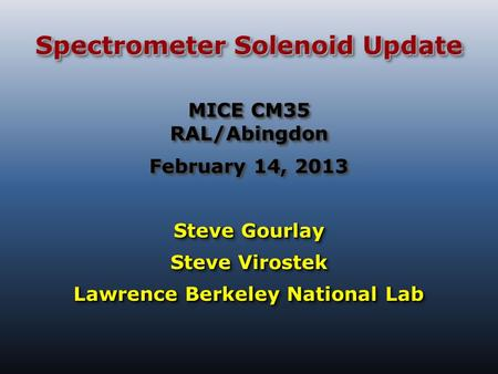 Spectrometer Solenoid Update Steve Gourlay Steve Virostek Lawrence Berkeley National Lab Steve Gourlay Steve Virostek Lawrence Berkeley National Lab MICE.