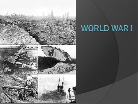World War 1  3 Continents  31 Countries  65 Million Soldiers  37 Million Casualties  91,198 Deaths by Gas  6,395 Allied and Neutral Ships lost 