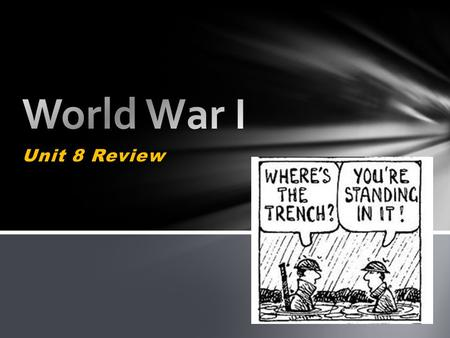Unit 8 Review. Along the western front the war had stalemated because both sides built elaborate _______and fought back and forth over _____ _______ _________.