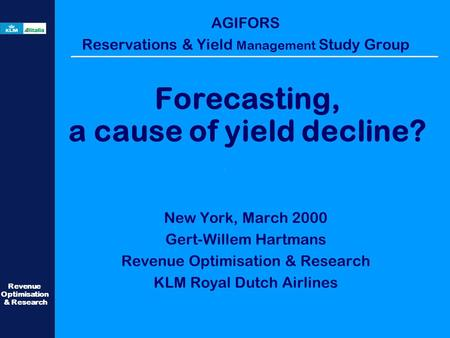 Revenue Optimisation & Research AGIFORS Reservations & Yield Management Study Group New York, March 2000 Gert-Willem Hartmans Revenue Optimisation & Research.