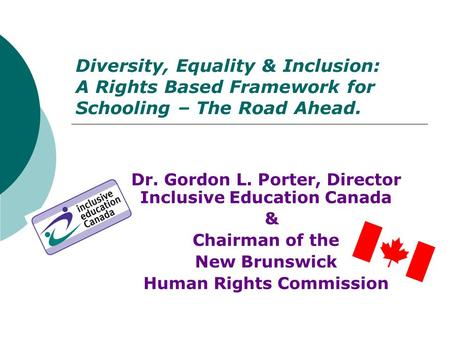 Dr. Gordon L. Porter, Director  Inclusive Education Canada &