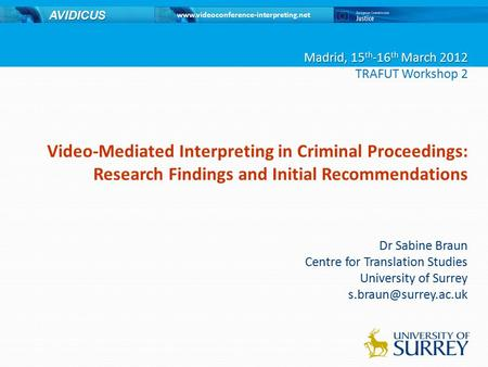Www.videoconference-interpreting.net AVIDICUS Video-Mediated Interpreting in Criminal Proceedings: Research Findings and Initial Recommendations Dr Sabine.