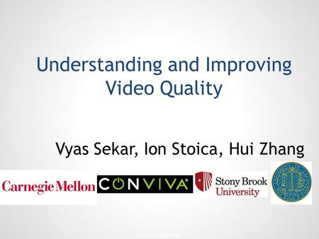 - Conviva Confidential - Understanding and Improving Video Quality Vyas Sekar, Ion Stoica, Hui Zhang.
