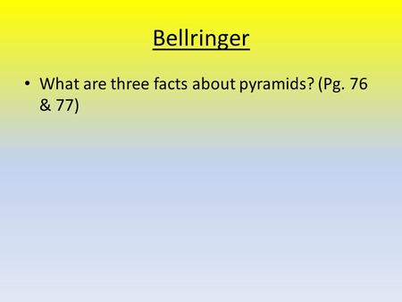 Bellringer What are three facts about pyramids? (Pg. 76 & 77)