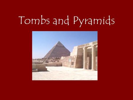 Tombs and Pyramids. -protecting the mummy and the possessions in the tomb was important -needed safe, protected places for safe keeping from grave robbers.