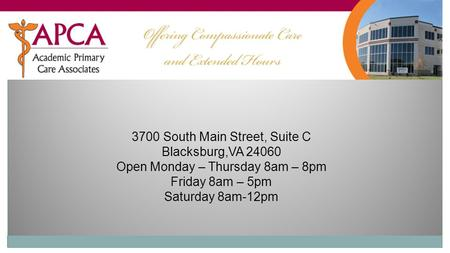 3700 South Main Street, Suite C Blacksburg,VA 24060 Open Monday – Thursday 8am – 8pm Friday 8am – 5pm Saturday 8am-12pm.