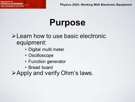 Physics 2025: Working With Electronic Equipment Purpose  Learn how to use basic electronic equipment: Digital multi meter Oscilloscope Function generator.