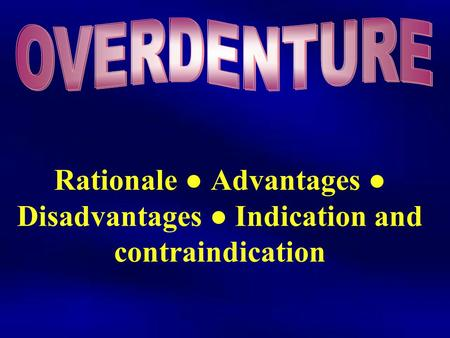 Rationale ● Advantages ● Disadvantages ● Indication and contraindication.