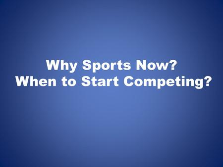 Why Sports Now? When to Start Competing?. JUST THE NUMBERS Youth Sport Statistics (Ages 5-18)Data Number of kids who play organized sports each year 35.