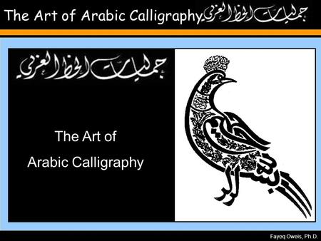Fayeq Oweis, Ph.D. The Art of Arabic Calligraphy The Art of Arabic Calligraphy.