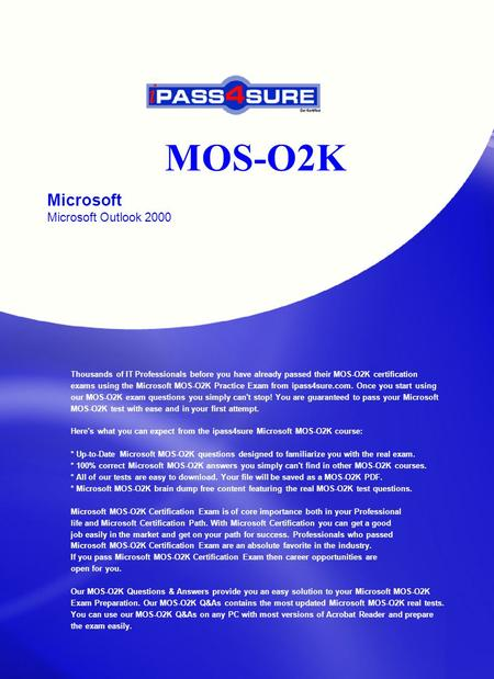 MOS-O2K Microsoft Microsoft Outlook 2000 Thousands of IT Professionals before you have already passed their MOS-O2K certification exams using the Microsoft.