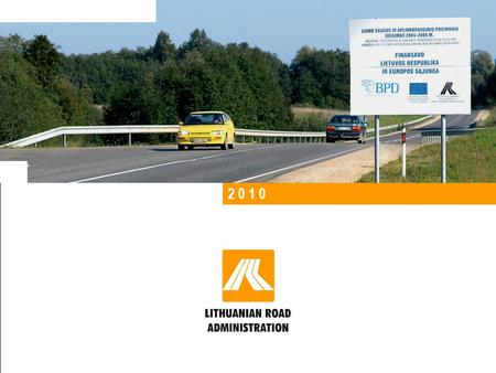 1 LITHUANIAN ROAD ADMINISTRATION 2 0 1 0. 2 LITHUANIAN ROAD ADMINISTRATION Main roads National roads Regional roads General Information Lithuanian Road.