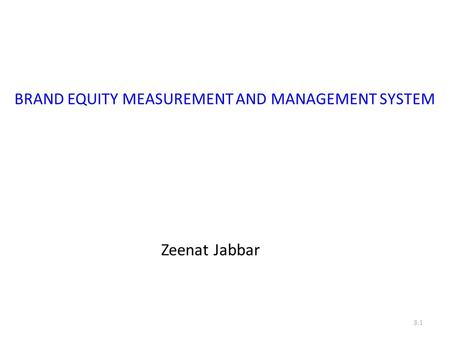 BRAND EQUITY MEASUREMENT AND MANAGEMENT SYSTEM Zeenat Jabbar 8.1.