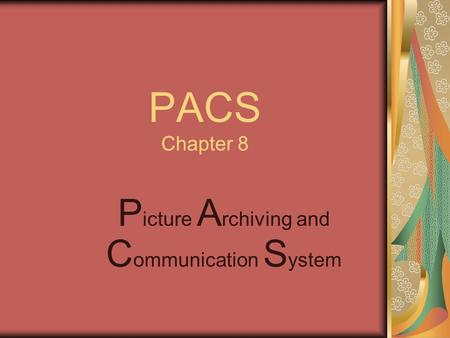 PACS Chapter 8 P icture A rchiving and C ommunication S ystem.