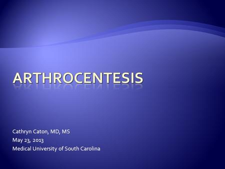 Cathryn Caton, MD, MS May 23, 2013 Medical University of South Carolina.