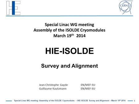 Special Linac WG meeting: Assembly of the ISOLDE Cryomodules – HIE-ISOLDE Survey and Alignment – March 19 th 2014 Jean-Christophe GaydeEN/MEF-SU Guillaume.