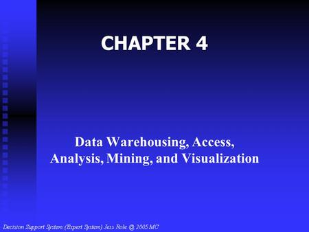 CHAPTER 4 Data Warehousing, Access, Analysis, Mining, and Visualization.