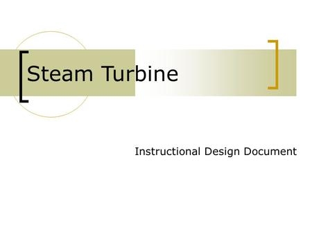 Instructional Design Document Steam Turbine. Applied Thermodynamics To study and understand the process of steam flow in impulse and reaction turbine.