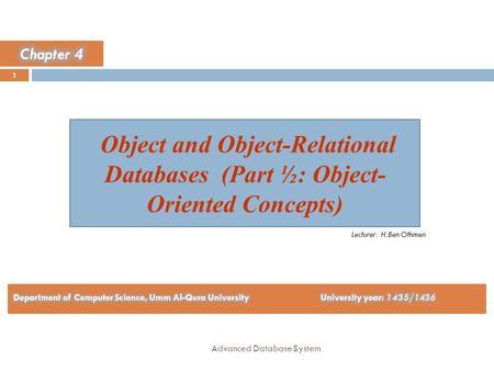 Object and Object-Relational Databases (Part ½: Object- Oriented Concepts) 1 Advanced Database System Lecturer: H.Ben Othmen.