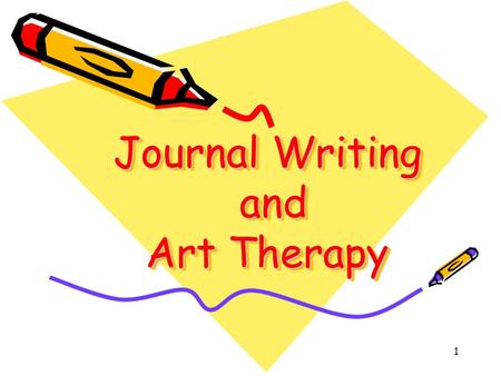 1 Journal Writing and Art Therapy. 2 Journal Writing Benefits of writing in a journal Journal writing tips Techniques for journaling.