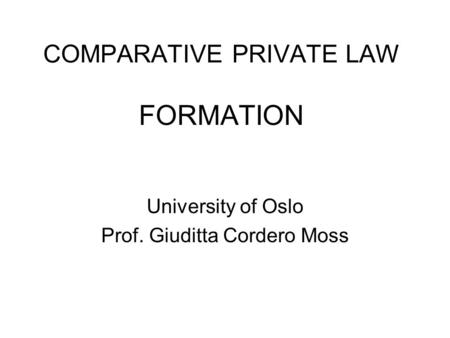 COMPARATIVE PRIVATE LAW FORMATION University of Oslo Prof. Giuditta Cordero Moss.