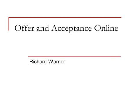 Offer and Acceptance Online Richard Warner. The Definition of an Offer An offer is  a manifestation of a willingness to enter a bargain  so made as.
