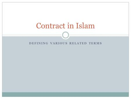 DEFINING VARIOUS RELATED TERMS Contract in Islam.