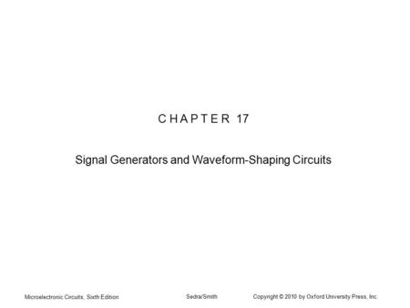 Microelectronic Circuits, Sixth Edition Sedra/Smith Copyright © 2010 by Oxford University Press, Inc. C H A P T E R 17 Signal Generators and Waveform-Shaping.