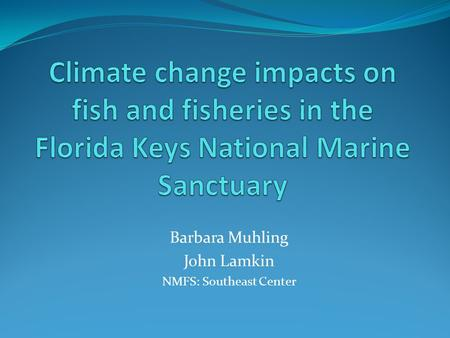Barbara Muhling John Lamkin NMFS: Southeast Center.