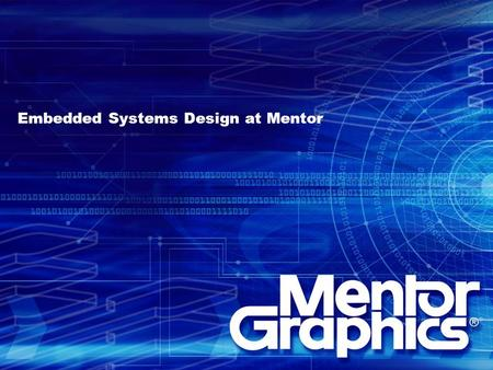 Embedded Systems Design at Mentor. Platform Express Drag and Drop Design in Minutes IP Described In XML Databook s Simple System Diagrams represent complex.